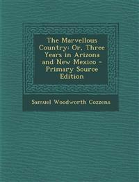 The Marvellous Country: Or, Three Years in Arizona and New Mexico - Primary Source Edition