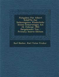 Festgaben Für Albert Schäffle Zur Siebenzigsten Wiederkehr Seines Geburtstages Am 24. Februar 1901 Dargebracht Von