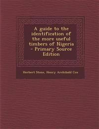 A Guide to the Identification of the More Useful Timbers of Nigeria - Primary Source Edition