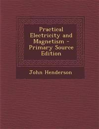 Practical Electricity and Magnetism - Primary Source Edition