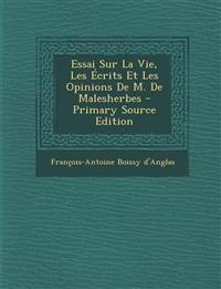 Essai Sur La Vie, Les Ecrits Et Les Opinions de M. de Malesherbes - Primary Source Edition