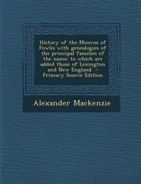 History of the Munros of Fowlis with genealogies of the principal families of the name: to which are added those of Lexington and New England