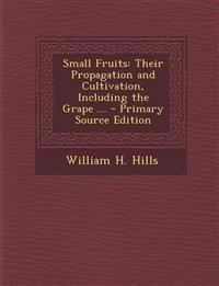 Small Fruits: Their Propagation and Cultivation, Including the Grape ...