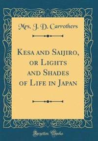 Kesa and Saijiro, or Lights and Shades of Life in Japan (Classic Reprint)
