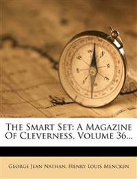 The Smart Set: A Magazine Of Cleverness, Volume 36...