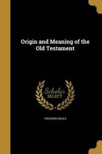 ORIGIN & MEANING OF THE OT