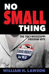 No Small Thing: The 1963 Mississippi Freedom Vote