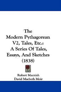 The Modern Pythagorean V2, Tales, Etc.: A Series Of Tales, Essays, And Sketches (1838)