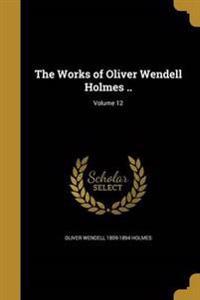 WORKS OF OLIVER WENDELL HOLMES