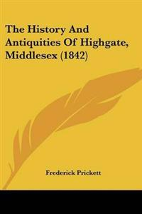 The History and Antiquities of Highgate, Middlesex