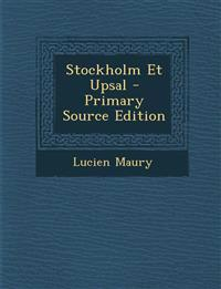Stockholm Et Upsal - Primary Source Edition