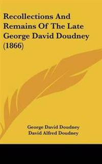 Recollections and Remains of the Late George David Doudney