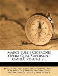Marci Tullii Ciceronis Opera Quae Supersunt Omnia, Volume 2...