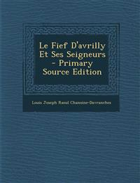 Le Fief D'Avrilly Et Ses Seigneurs - Primary Source Edition