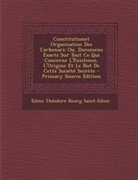 Constitutionet Organisation Des Carbonari; Ou, Documens Exacts Sur Tout Ce Qui Concerne L'Existence, L'Origine Et Le But De Cette Société Secrète