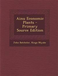Ainu Economic Plants - Primary Source Edition