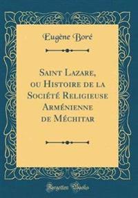 Saint Lazare, ou Histoire de la Société Religieuse Arménienne de Méchitar (Classic Reprint)