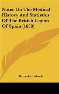 Notes on the Medical History and Statistics of the British Legion of Spain