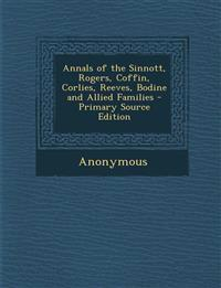 Annals of the Sinnott, Rogers, Coffin, Corlies, Reeves, Bodine and Allied Families - Primary Source Edition