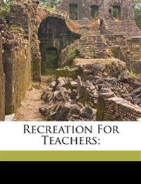 Recreation for teachers;