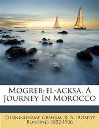 Mogreb-el-acksa, A Journey In Morocco
