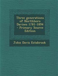 Three generations of Northboro Davises 1781-1894 - Primary Source Edition