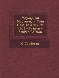 Voyage Au Maycuru, 5 Juin 1902-12 Janvier, 1903