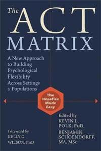 The Act Matrix: A New Approach to Building Psychological Flexibility Across Settings & Populations