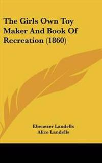 Girls Own Toy Maker And Book Of Recreation (1860)