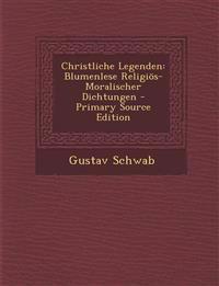 Christliche Legenden: Blumenlese Religios-Moralischer Dichtungen - Primary Source Edition