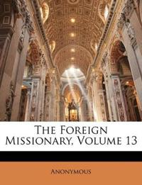 The Foreign Missionary, Volume 13