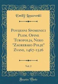 """Povijesni Spomenici Plem. Opcine Turopolja, Nekoc """"Zagrebacko Polje"""" Zvane, 1467-1526, Vol. 2 (Classic Reprint)"""