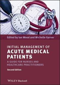 Initial Management of Acute Medical Patients: A Guide for Nurses and Healthcare Practitioners