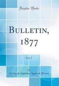Bulletin, 1877, Vol. 5 (Classic Reprint)