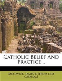 Catholic Belief And Practice ..