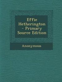 Effie Hetherington - Primary Source Edition