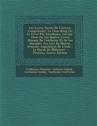 Les Livres Sacrés De L'orient: Comprenant: Le Chou-King Ou Le Livre Par Excellence: Les Sse-Chou Ou Les Quatre Livres Moraux De Confucius Et De Ses Di