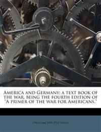 """America and Germany: a text book of the war, being the fourth edition of """"A primer of the war for Americans."""""""