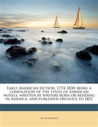 Early American fiction, 1774-1830; being a compilation of the titles of American novels, written by writers born or residing in America, and published