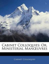 Cabinet Colloquies: Or, Ministerial Manœuvres