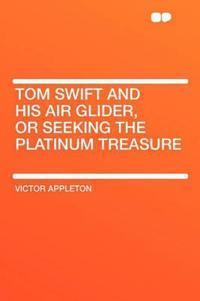 Tom Swift and His Air Glider, or Seeking the Platinum Treasure
