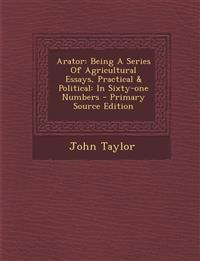 Arator: Being A Series Of Agricultural Essays, Practical & Political: In Sixty-one Numbers
