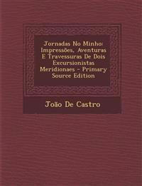 Jornadas No Minho: Impressoes, Aventuras E Travessuras de Dois Excursionistas Meridionaes - Primary Source Edition