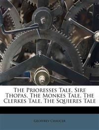 The Prioresses Tale, Sire Thopas, The Monkes Tale, The Clerkes Tale, The Squieres Tale