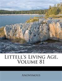 Littell's Living Age, Volume 81