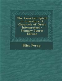 The American Spirit in Literature: A Chronicle of Great Interpreters - Primary Source Edition