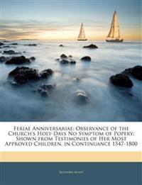 Feriae Anniversariae: Observance of the Church's Holy-Days No Symptom of Popery; Shown from Testimonies of Her Most Approved Children, in Continuance