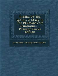 Riddles Of The Sphinx: A Study In The Philosophy Of Humanism...