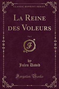 La Reine Des Voleurs, Vol. 1 (Classic Reprint)