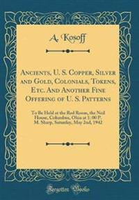 Ancients, U. S. Copper, Silver and Gold, Colonials, Tokens, Etc. And Another Fine Offering of U. S. Patterns